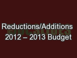 Reductions/Additions 2012 – 2013 Budget