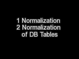 1 Normalization 2 Normalization of DB Tables