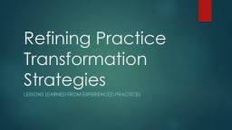 Refining Practice Transformation Strategies