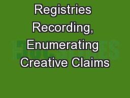 Registries Recording, Enumerating Creative Claims PowerPoint PPT Presentation