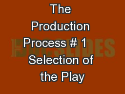 The Production Process # 1    Selection of the Play