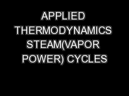 APPLIED THERMODYNAMICS STEAM(VAPOR POWER) CYCLES