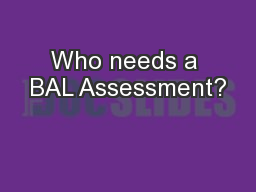 Who needs a BAL Assessment?