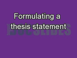Formulating a thesis statement PowerPoint PPT Presentation