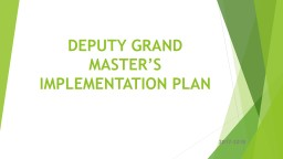 DEPUTY GRAND MASTER'S IMPLEMENTATION PLAN