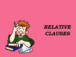 RELATIVE   CLAUSES Relative Clauses are formed by joining 2 sentences: PowerPoint PPT Presentation