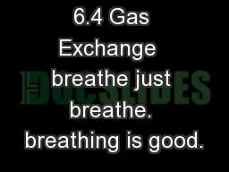 6.4 Gas Exchange  breathe just breathe. breathing is good.