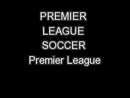 PREMIER LEAGUE SOCCER Premier League