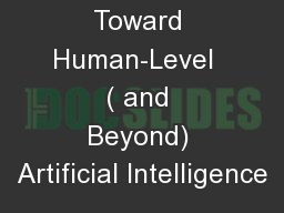 Toward Human-Level  ( and Beyond) Artificial Intelligence