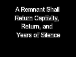 A Remnant Shall Return Captivity, Return, and Years of Silence PowerPoint PPT Presentation