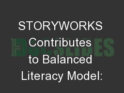 STORYWORKS Contributes to Balanced Literacy Model:
