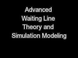 Advanced Waiting Line Theory and Simulation Modeling