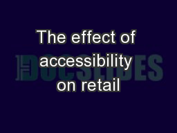 The effect of accessibility on retail