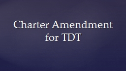 Charter Amendment for TDT