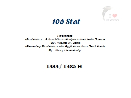 106 Stat References Biostatistics : A foundation in Analysis in the Health Science