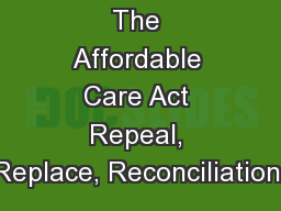 The Affordable Care Act Repeal, Replace, Reconciliation: