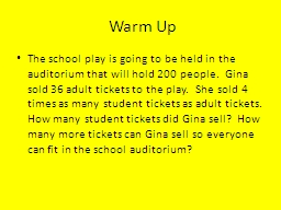 Warm Up The school play is going to be held in the auditorium that will hold 200 people.  Gina sold