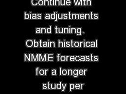 Continue with bias adjustments and tuning.  Obtain historical NMME forecasts for a longer study per