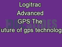 Logitrac Advanced GPS The Future of gps technology