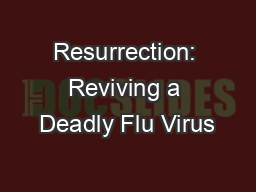 Resurrection: Reviving a Deadly Flu Virus