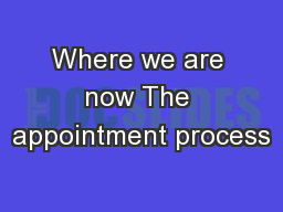 Where we are now The appointment process