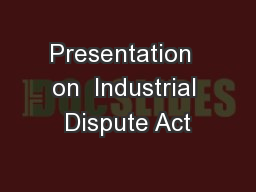 Presentation  on  Industrial Dispute Act