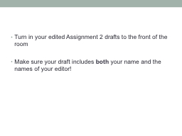 Turn in your edited Assignment 2 drafts to the front of the room