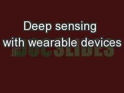 Deep sensing with wearable devices