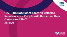 C:6  - The Resilience Factor: Exploring Resilience for People with Dementia,