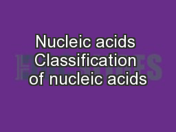 Nucleic acids Classification of nucleic acids