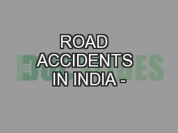 ROAD  ACCIDENTS  IN INDIA -