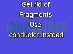 Get rid of Fragments Use conductor instead