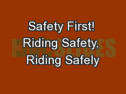 Safety First! Riding Safety, Riding Safely