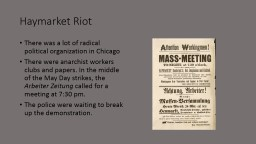 Haymarket Riot There was a lot of radical political organization in Chicago