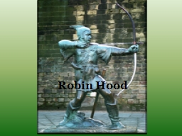 Robin Hood The Myth The story of Robin Hood comes from oral tales about a late 13