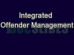 Integrated Offender Management PowerPoint PPT Presentation