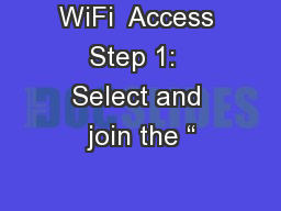 WiFi  Access Step 1:  Select and join the ""