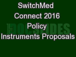 SwitchMed  Connect 2016 Policy Instruments Proposals
