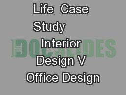 Life  Case Study        Interior Design V Office Design
