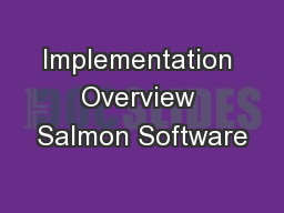 Implementation Overview Salmon Software