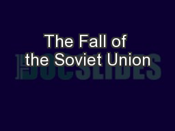 The Fall of the Soviet Union PowerPoint PPT Presentation