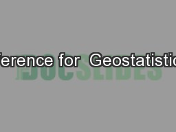 Inference for  Geostatistical