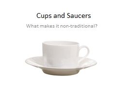 Cups and Saucers What makes it non-traditional?