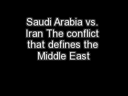 Saudi Arabia vs. Iran The conflict that defines the Middle East
