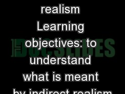 Indirect realism Learning objectives: to understand what is meant by indirect realism