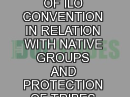 THE APPLICATION OF ILO CONVENTION IN RELATION WITH NATIVE GROUPS AND PROTECTION OF TRIBES IN INDIA
