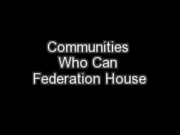 Communities Who Can Federation House