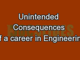 Unintended Consequences of a career in Engineering