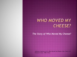 Who Moved  My  cheese?  The Story of Who Moved My Cheese?