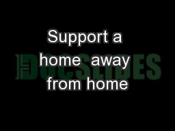 Support a home  away from home